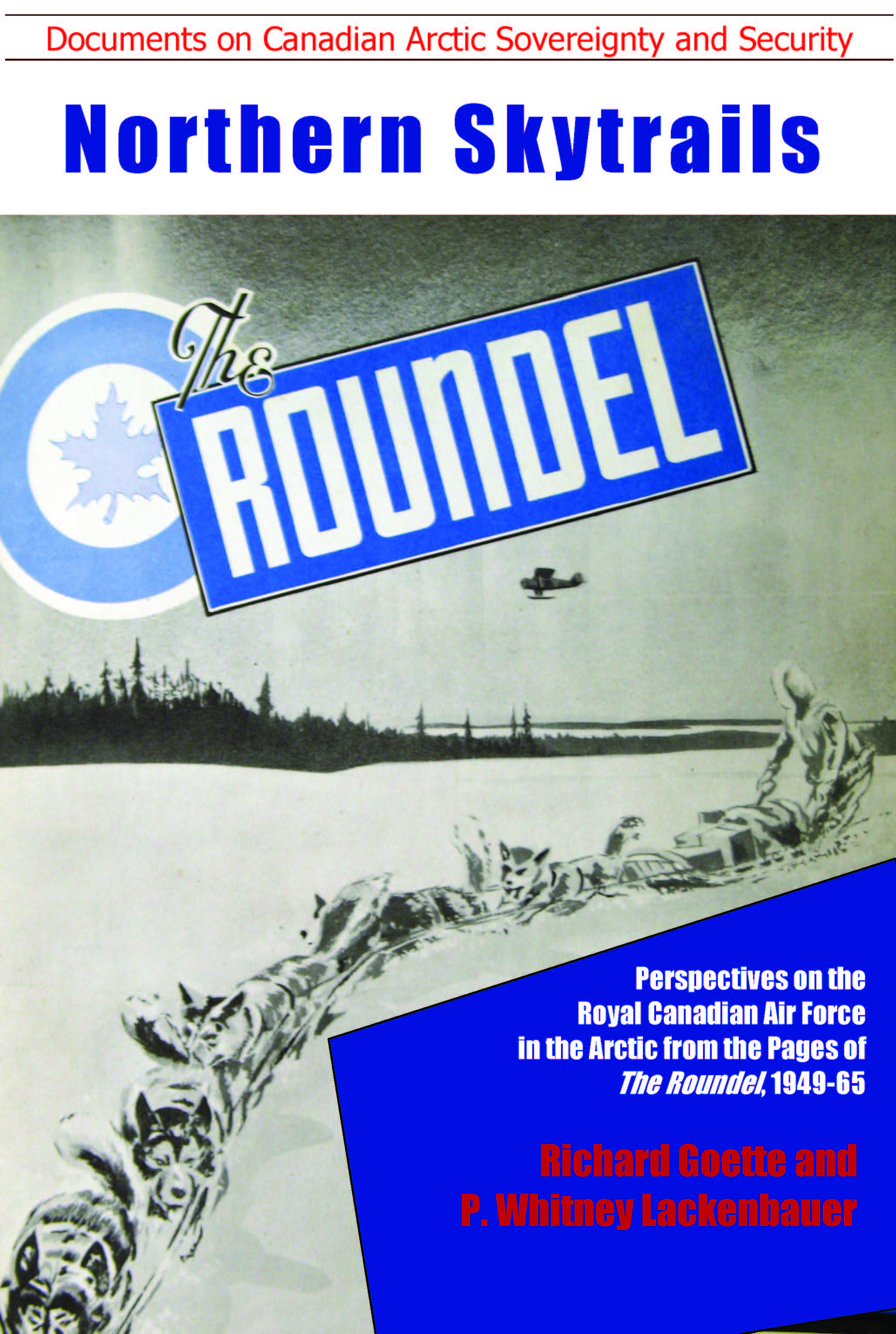 Northern Skytrails: Perspectives on the Royal Canadian Air Force in the Arctic from the Pages of The Roundel, 1949-65