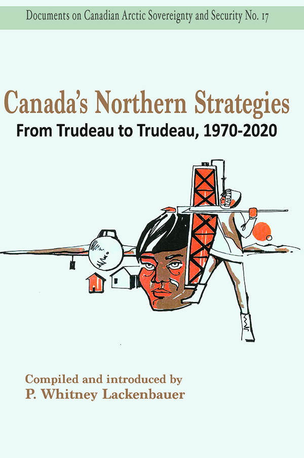 Canada's Northern Strategies: From Trudeau to Trudeau, 1970-2020