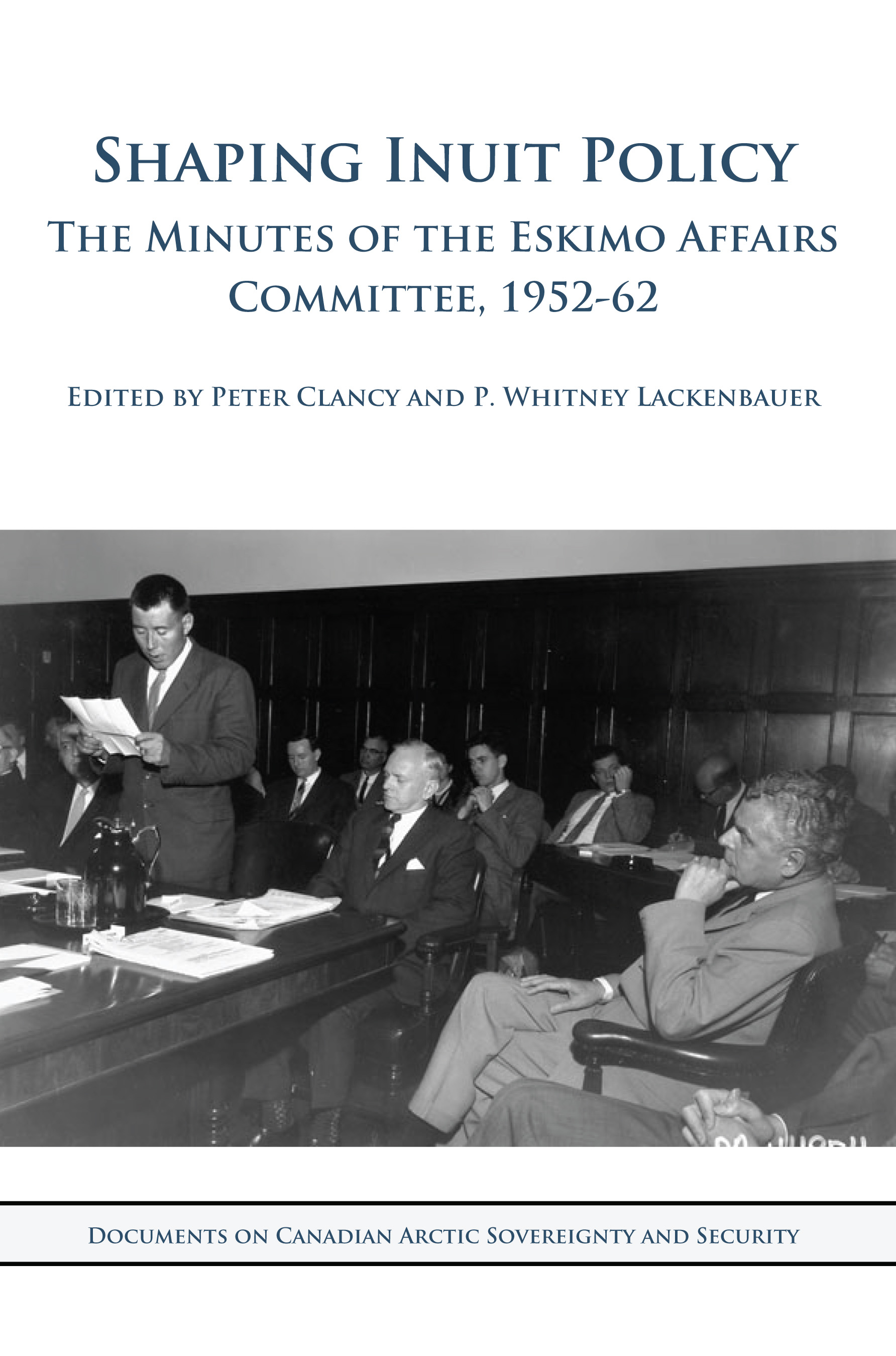 Shaping Arctic Policy: The Minutes of the Eskimo Affairs Committee, 1952-62.