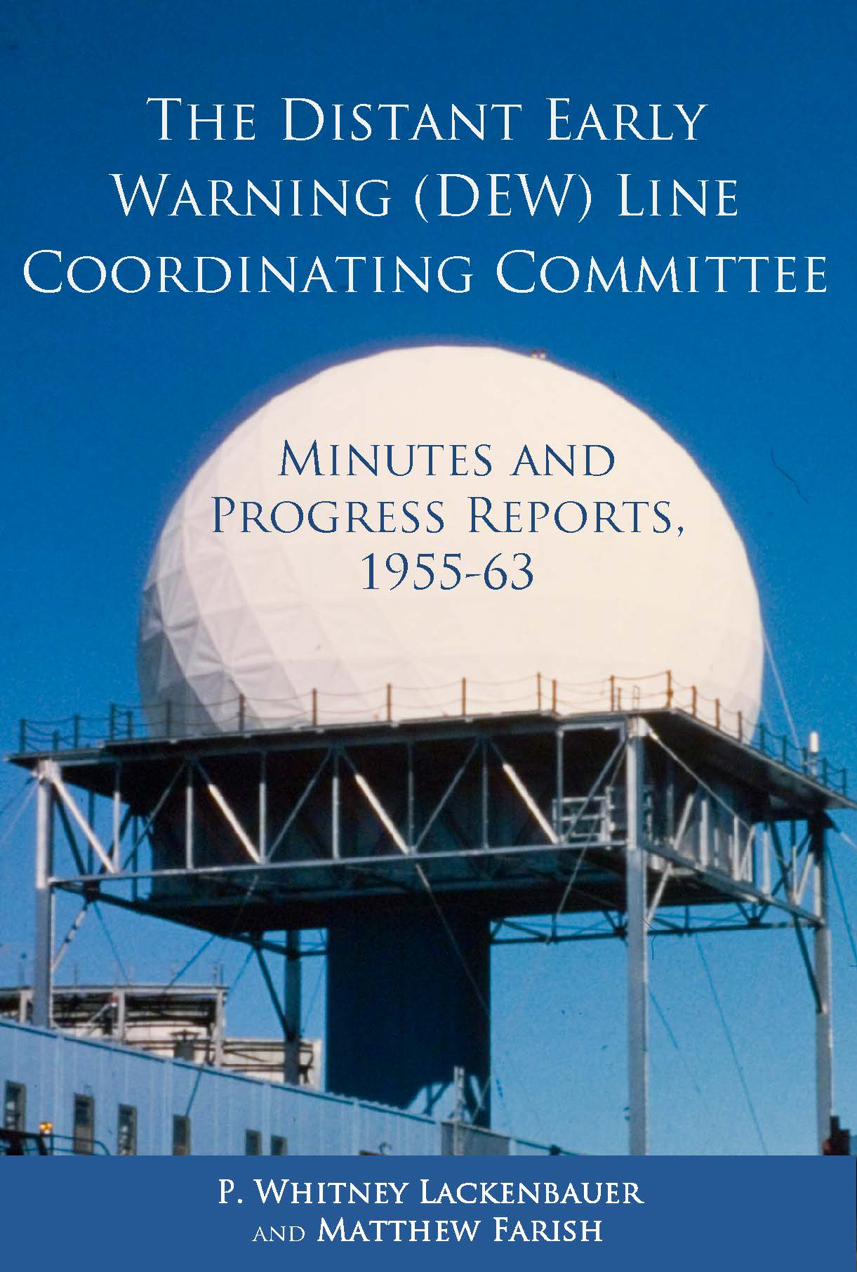 The Distant Early Warning (DEW) Line Coordinating Committee: Minutes and Progress Reports, 1955-63