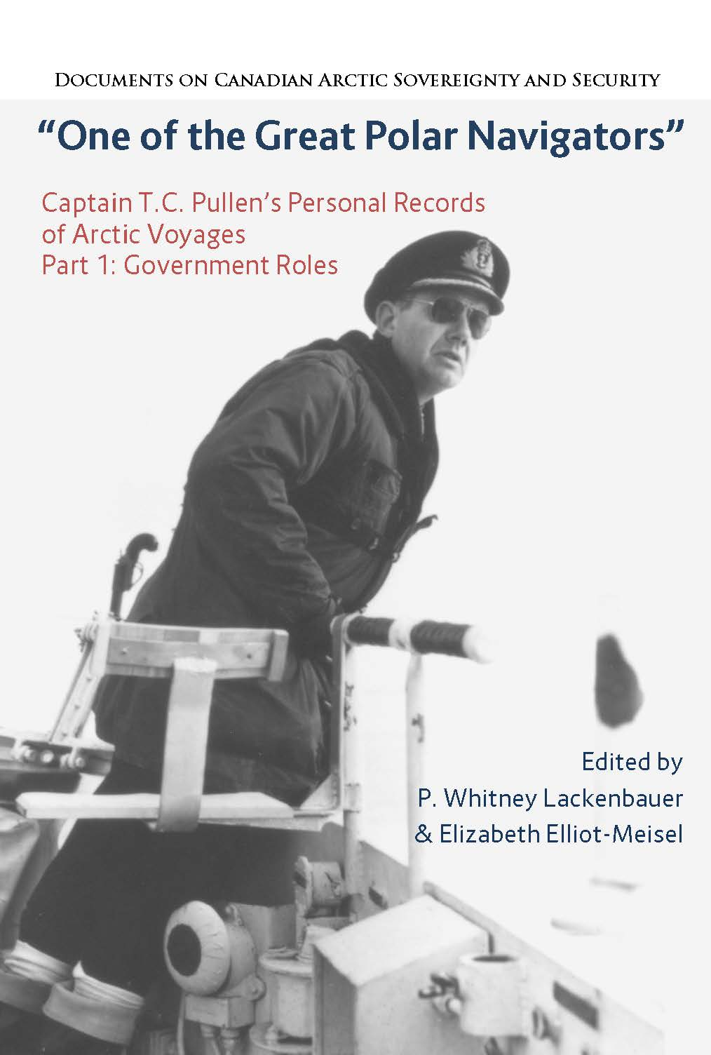 """One of the Great Polar Navigators"": Captain T.C. Pullen's Personal Records of Arctic Voyages, Volume 1: Official Roles"